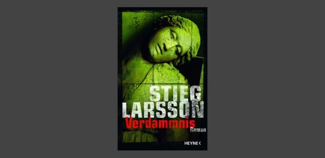 """""""Verdammnis"""" von Stieg Larsson: Fesselnd bis zur allerletzten Seite"""